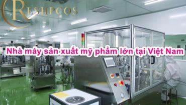 Top 10 nhà máy sản xuất mỹ phẩm tại việt nam lớn nhất