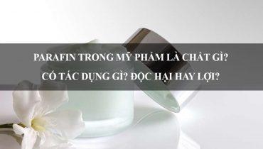 Parafin trong mỹ phẩm là chất gì? Có tác dụng gì? Độc hại hay lợi?