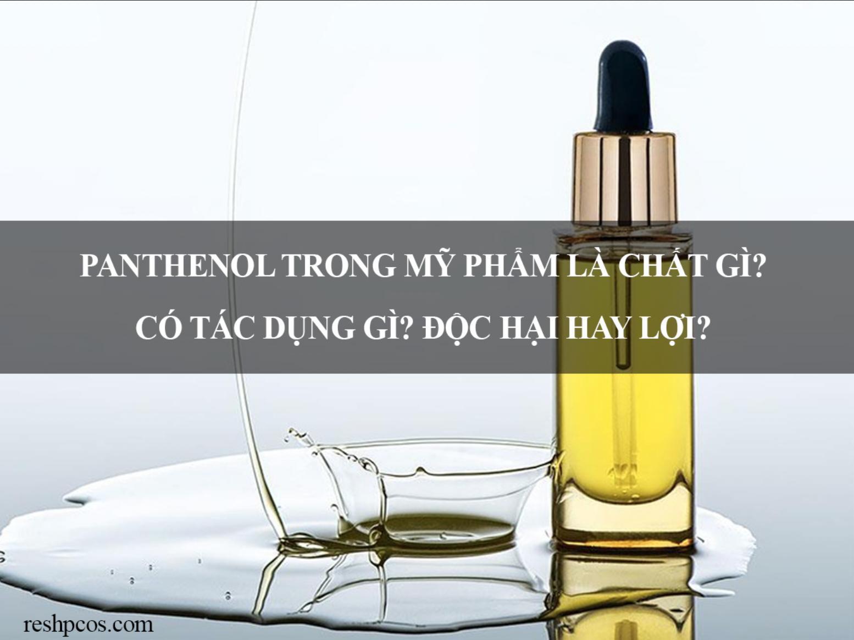 Panthenol trong mỹ phẩm là chất gì? Có tác dụng gì? Độc hại hay lợi?