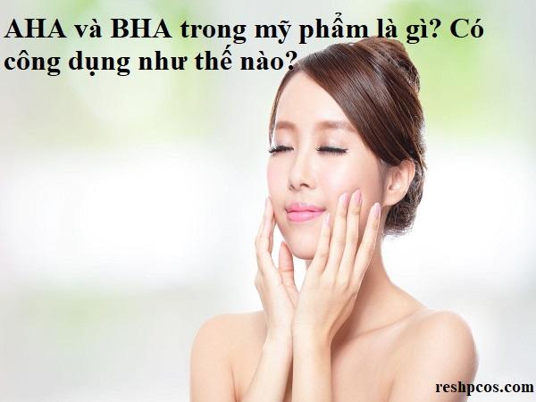 Aha và Bha trong mỹ phẩm là gì? Có tác dụng gì?